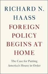 Foreign Policy Begins at Home Rechard N. Haass
