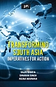 Transforming South Asia: Imperatives for Action