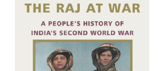 The Raj At War: A Peoples History Of Indias Second World War