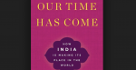 Alyssa Ayres, Our Time Has Come: How India is Making its Place in the World