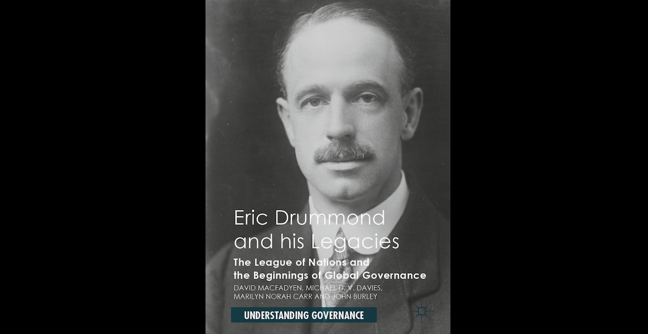 'Eric Drummond and his Legacies: The League of Nations and the Beginnings of Global Governance' by David Macfadyen, Michael DV Davies, Marilyn Norah Carr and John Burley.